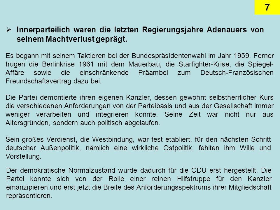 7 Innerparteilich waren die letzten Regierungsjahre Adenauers von seinem Machtverlust geprägt. Es begann mit seinem Taktieren bei der Bundespräsidente