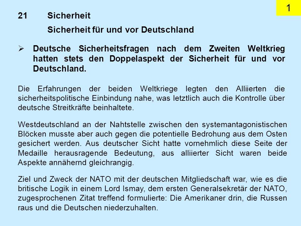 1 Sicherheit für und vor Deutschland Die Erfahrungen der beiden Weltkriege legten den Alliierten die sicherheitspolitische Einbindung nahe, was letztl