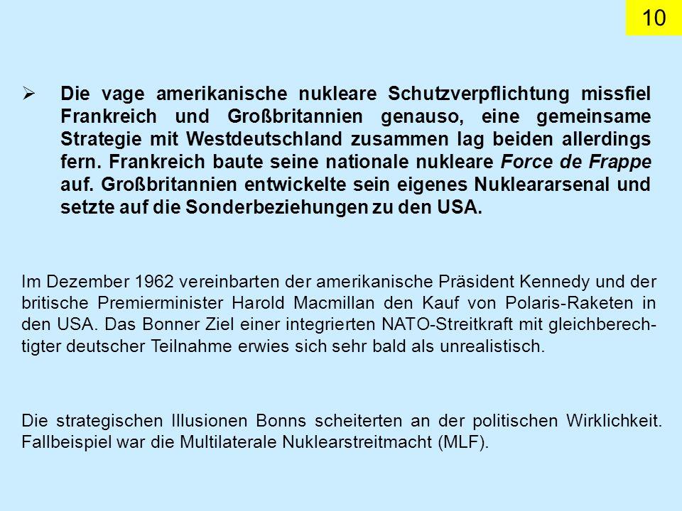 10 Die vage amerikanische nukleare Schutzverpflichtung missfiel Frankreich und Großbritannien genauso, eine gemeinsame Strategie mit Westdeutschland z