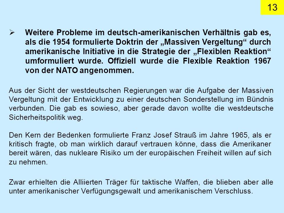 13 Weitere Probleme im deutsch-amerikanischen Verhältnis gab es, als die 1954 formulierte Doktrin der Massiven Vergeltung durch amerikanische Initiati
