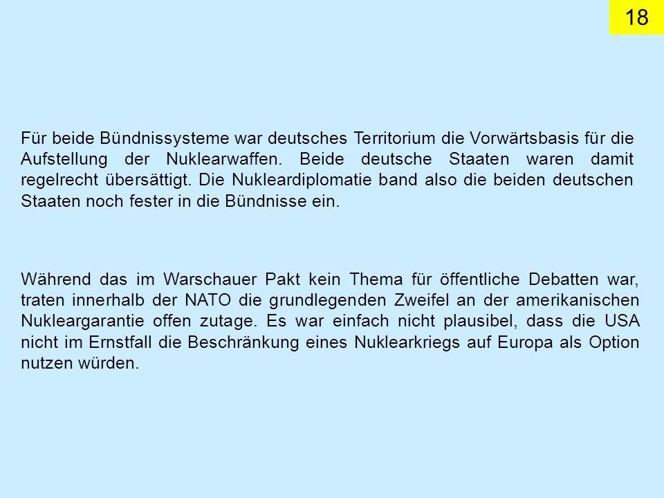 18 Für beide Bündnissysteme war deutsches Territorium die Vorwärtsbasis für die Aufstellung der Nuklearwaffen. Beide deutsche Staaten waren damit rege
