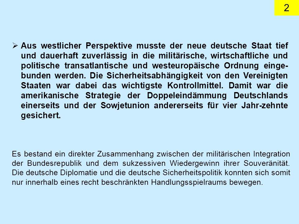2 Aus westlicher Perspektive musste der neue deutsche Staat tief und dauerhaft zuverlässig in die militärische, wirtschaftliche und politische transat