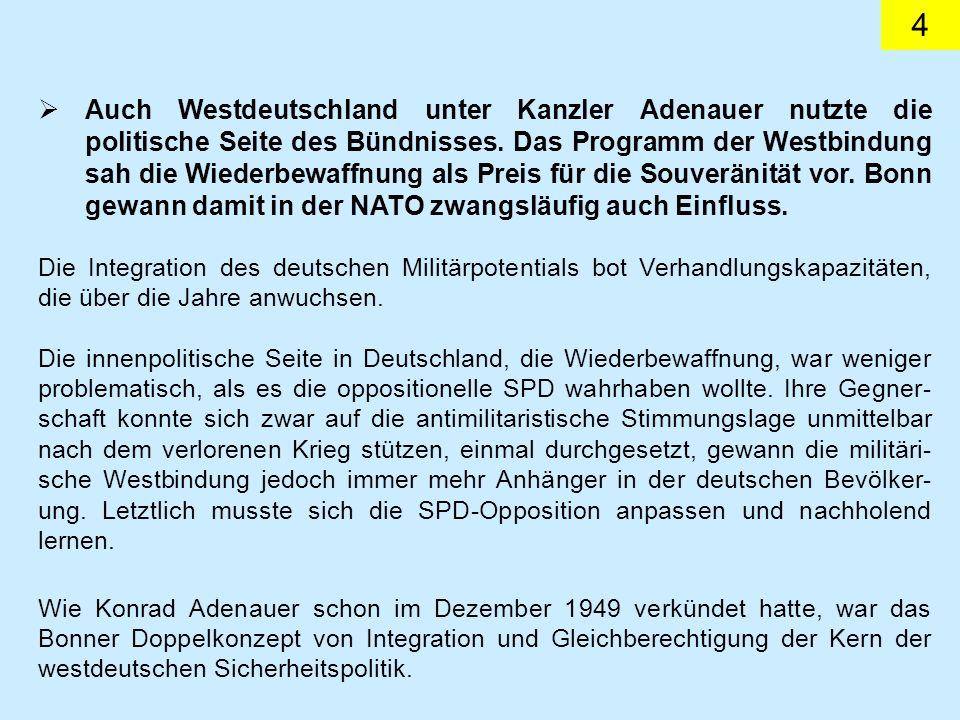 4 Auch Westdeutschland unter Kanzler Adenauer nutzte die politische Seite des Bündnisses. Das Programm der Westbindung sah die Wiederbewaffnung als Pr
