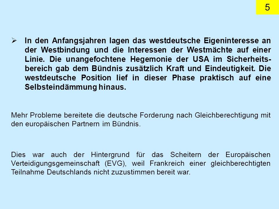 5 In den Anfangsjahren lagen das westdeutsche Eigeninteresse an der Westbindung und die Interessen der Westmächte auf einer Linie. Die unangefochtene