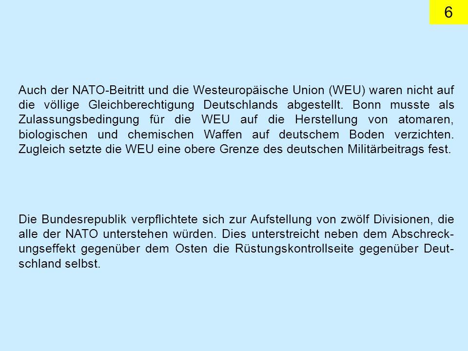 6 Auch der NATO-Beitritt und die Westeuropäische Union (WEU) waren nicht auf die völlige Gleichberechtigung Deutschlands abgestellt. Bonn musste als Z