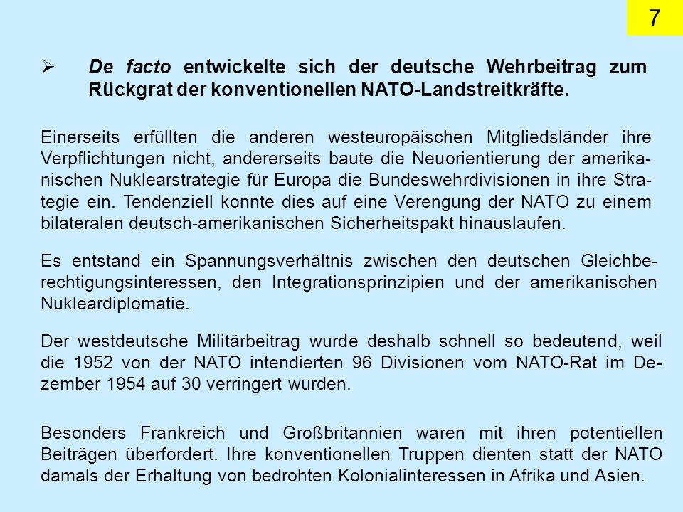 7 De facto entwickelte sich der deutsche Wehrbeitrag zum Rückgrat der konventionellen NATO-Landstreitkräfte. Einerseits erfüllten die anderen westeuro