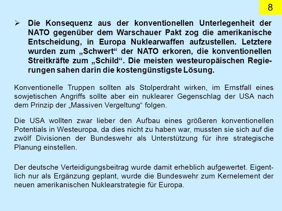 8 Die Konsequenz aus der konventionellen Unterlegenheit der NATO gegenüber dem Warschauer Pakt zog die amerikanische Entscheidung, in Europa Nuklearwa