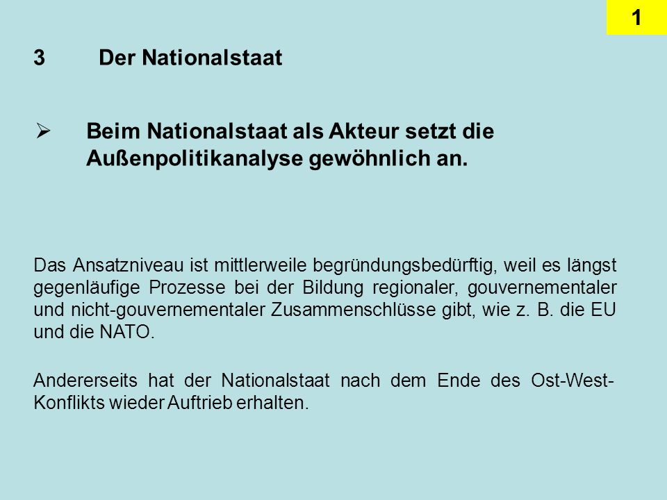 1 3Der Nationalstaat Beim Nationalstaat als Akteur setzt die Außenpolitikanalyse gewöhnlich an. Das Ansatzniveau ist mittlerweile begründungsbedürftig