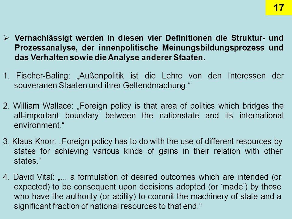 17 Vernachlässigt werden in diesen vier Definitionen die Struktur- und Prozessanalyse, der innenpolitische Meinungsbildungsprozess und das Verhalten s