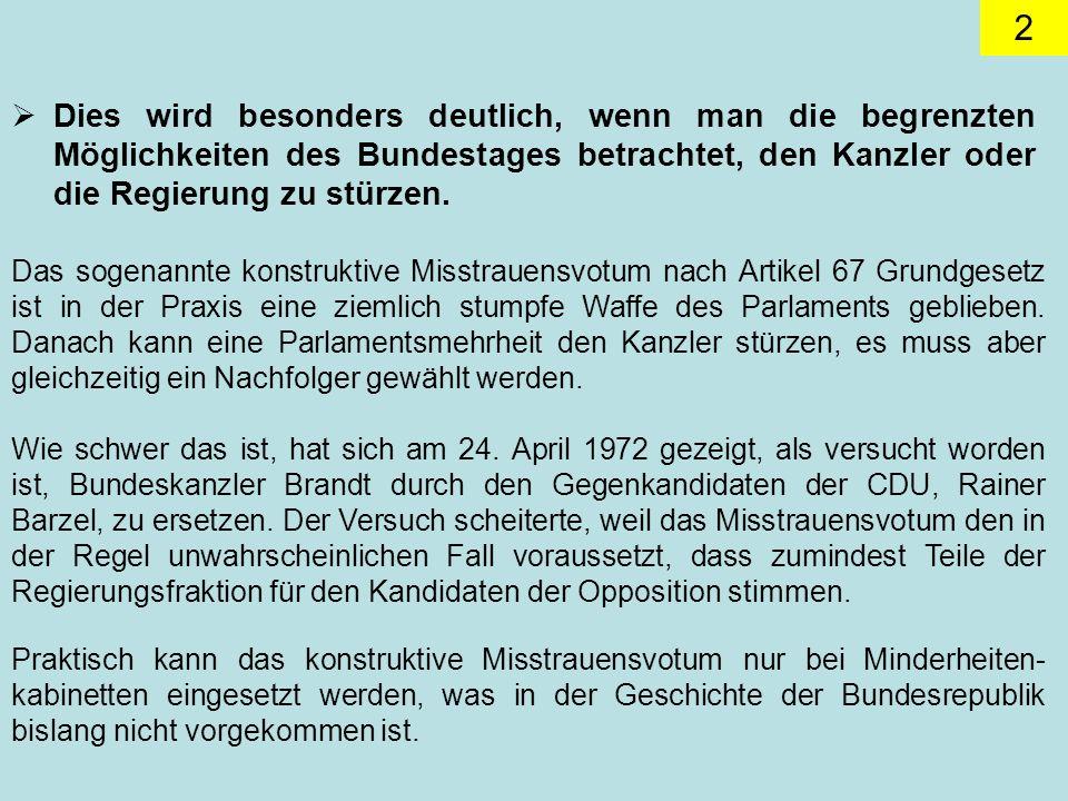 2 Dies wird besonders deutlich, wenn man die begrenzten Möglichkeiten des Bundestages betrachtet, den Kanzler oder die Regierung zu stürzen.