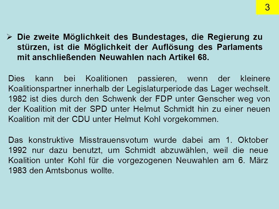3 Die zweite Möglichkeit des Bundestages, die Regierung zu stürzen, ist die Möglichkeit der Auflösung des Parlaments mit anschließenden Neuwahlen nach Artikel 68.