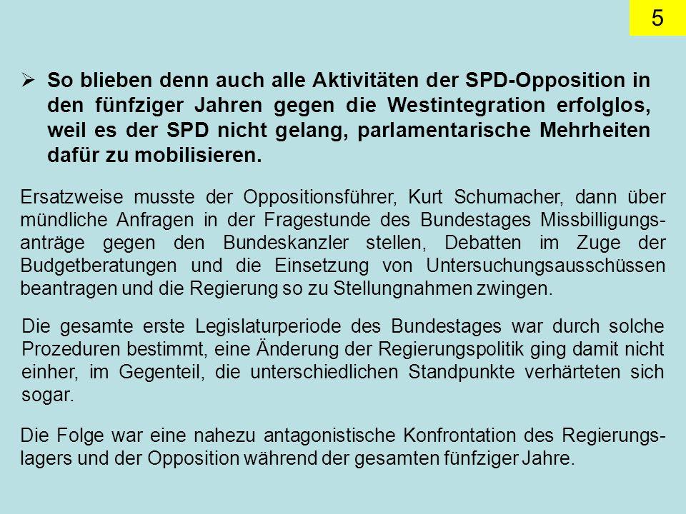 5 So blieben denn auch alle Aktivitäten der SPD-Opposition in den fünfziger Jahren gegen die Westintegration erfolglos, weil es der SPD nicht gelang, parlamentarische Mehrheiten dafür zu mobilisieren.
