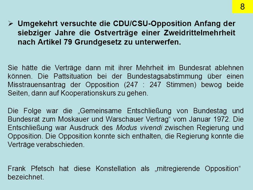 8 Umgekehrt versuchte die CDU/CSU-Opposition Anfang der siebziger Jahre die Ostverträge einer Zweidrittelmehrheit nach Artikel 79 Grundgesetz zu unterwerfen.