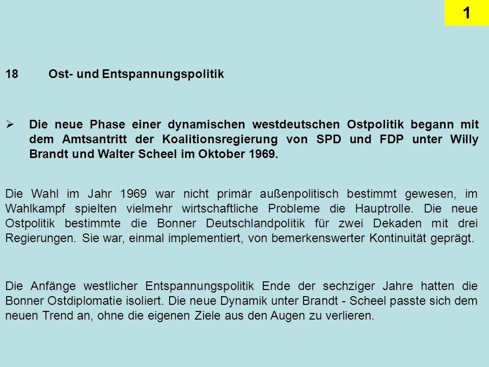 2 Der Schwerpunkt der deutschen Ostpolitik wurde jetzt von Territorialfragen auf die Verbesserung menschlicher Kontakte und politisch-diplomatischer Beziehungen verlagert.