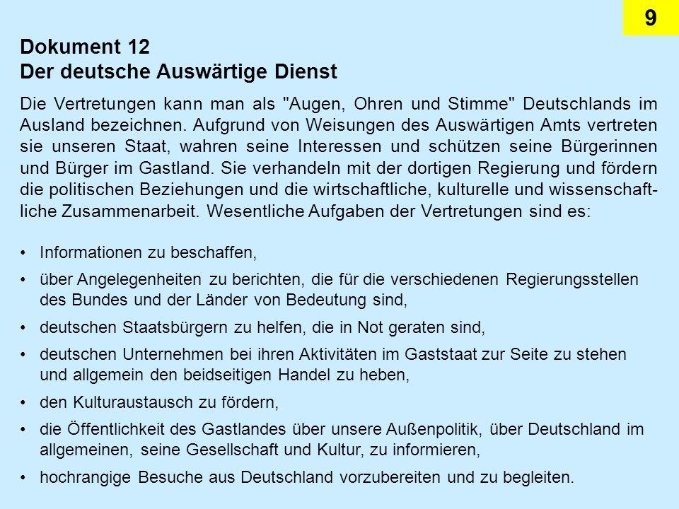 9 Dokument 12 Der deutsche Auswärtige Dienst Die Vertretungen kann man als Augen, Ohren und Stimme Deutschlands im Ausland bezeichnen.