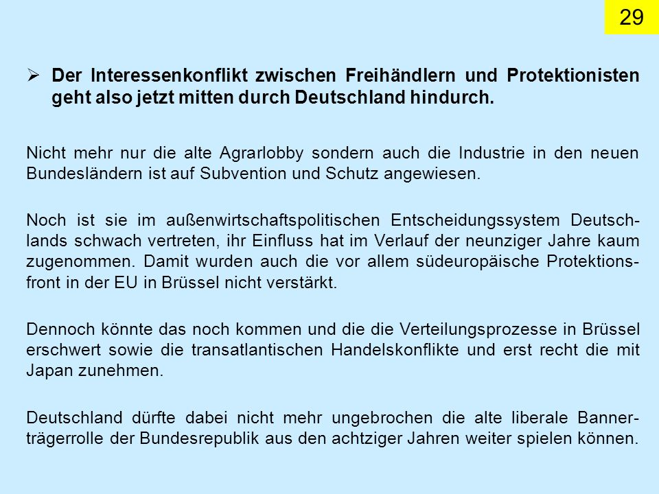 29 Der Interessenkonflikt zwischen Freihändlern und Protektionisten geht also jetzt mitten durch Deutschland hindurch.