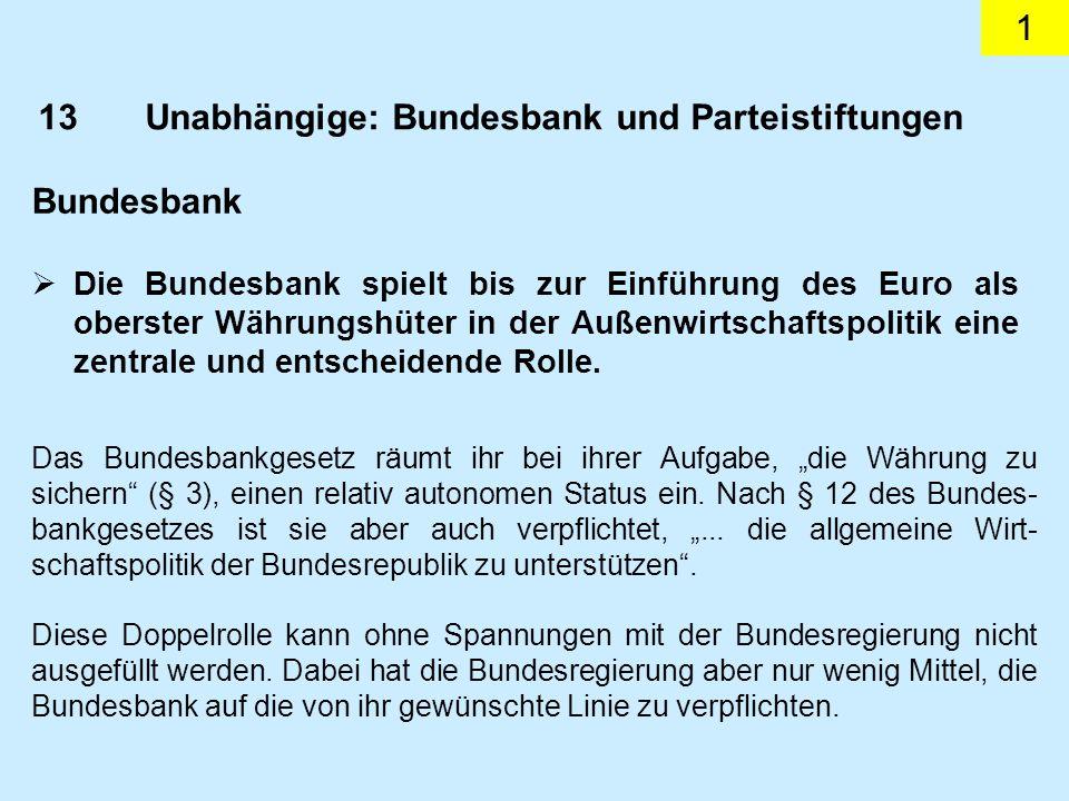 1 13Unabhängige: Bundesbank und Parteistiftungen Bundesbank Das Bundesbankgesetz räumt ihr bei ihrer Aufgabe, die Währung zu sichern (§ 3), einen rela