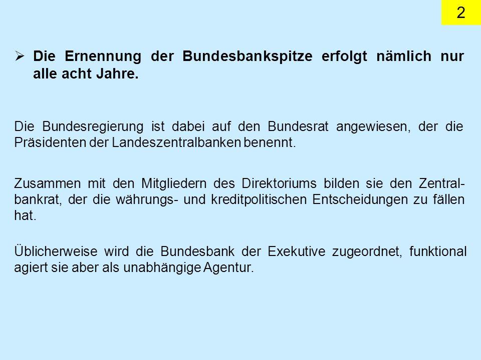 2 Die Ernennung der Bundesbankspitze erfolgt nämlich nur alle acht Jahre. Die Bundesregierung ist dabei auf den Bundesrat angewiesen, der die Präsiden