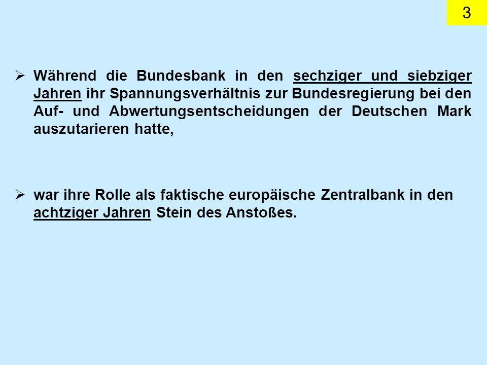 3 Während die Bundesbank in den sechziger und siebziger Jahren ihr Spannungsverhältnis zur Bundesregierung bei den Auf- und Abwertungsentscheidungen d