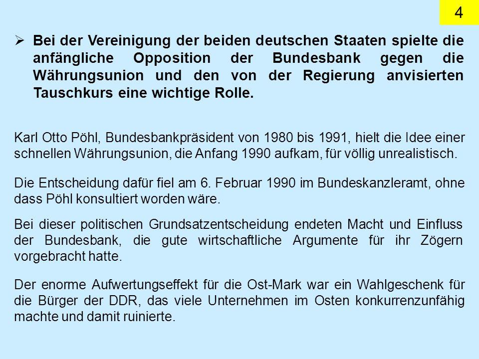 4 Bei der Vereinigung der beiden deutschen Staaten spielte die anfängliche Opposition der Bundesbank gegen die Währungsunion und den von der Regierung