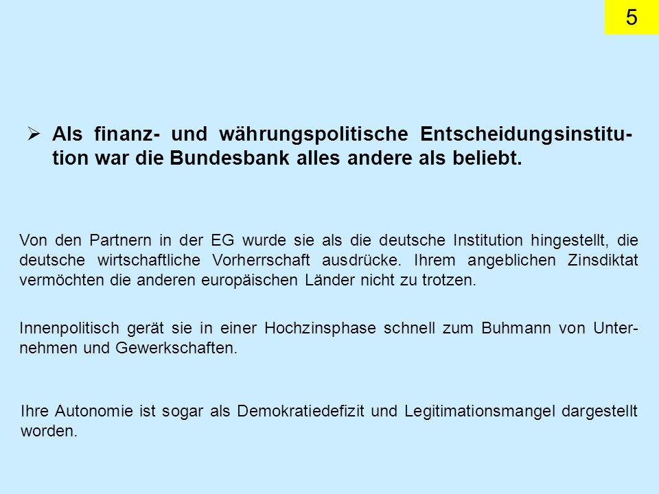 5 Als finanz- und währungspolitische Entscheidungsinstitu- tion war die Bundesbank alles andere als beliebt. Von den Partnern in der EG wurde sie als