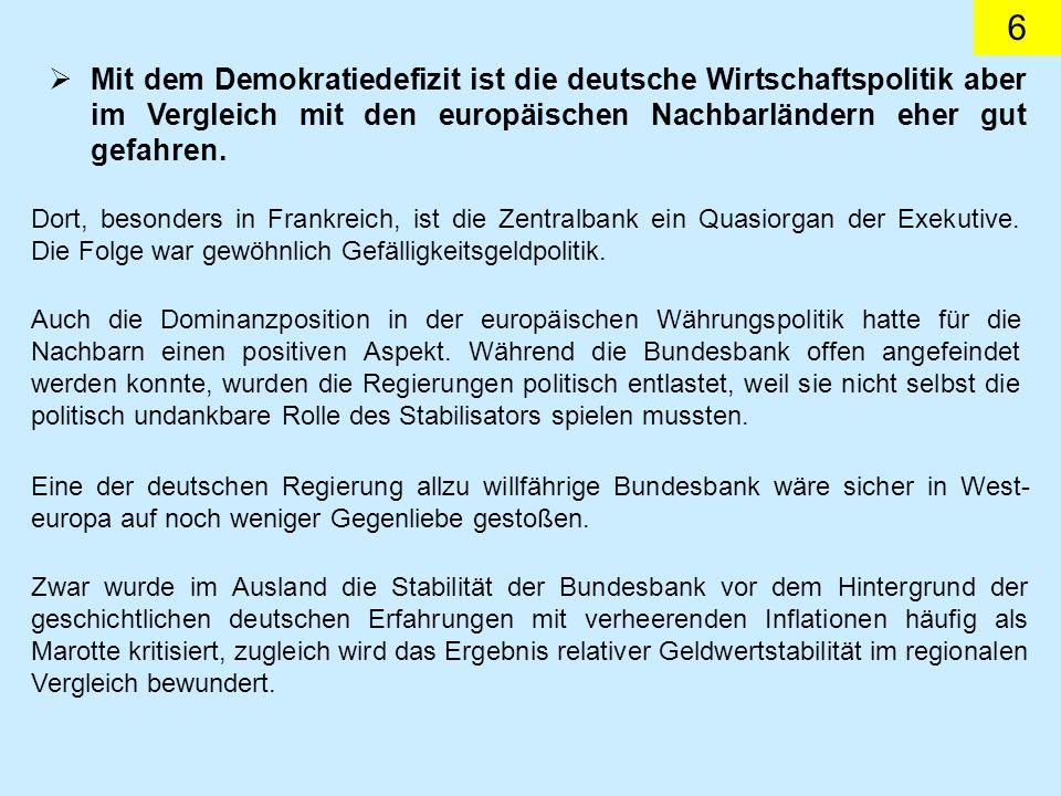 6 Mit dem Demokratiedefizit ist die deutsche Wirtschaftspolitik aber im Vergleich mit den europäischen Nachbarländern eher gut gefahren. Auch die Domi