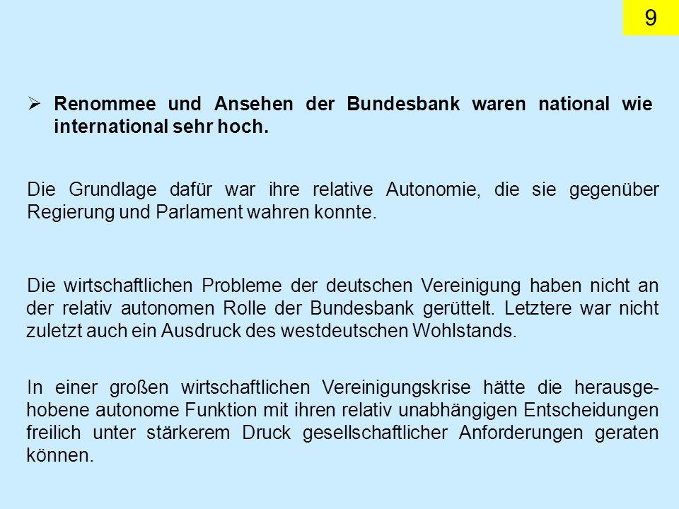 9 Renommee und Ansehen der Bundesbank waren national wie international sehr hoch. Die Grundlage dafür war ihre relative Autonomie, die sie gegenüber R
