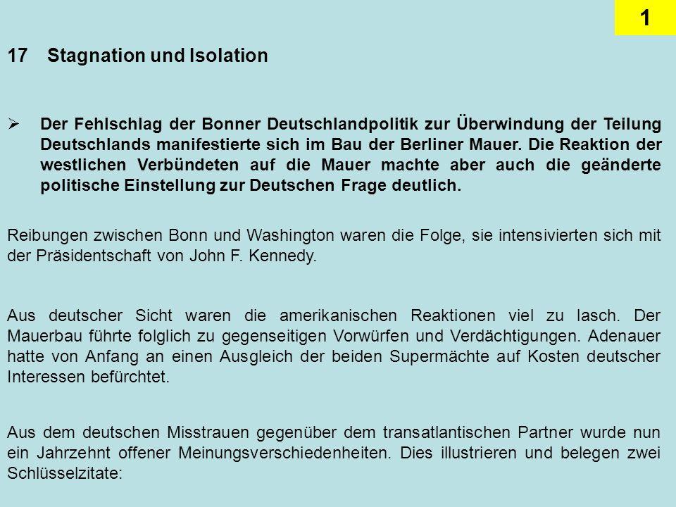 1 17Stagnation und Isolation Der Fehlschlag der Bonner Deutschlandpolitik zur Überwindung der Teilung Deutschlands manifestierte sich im Bau der Berli
