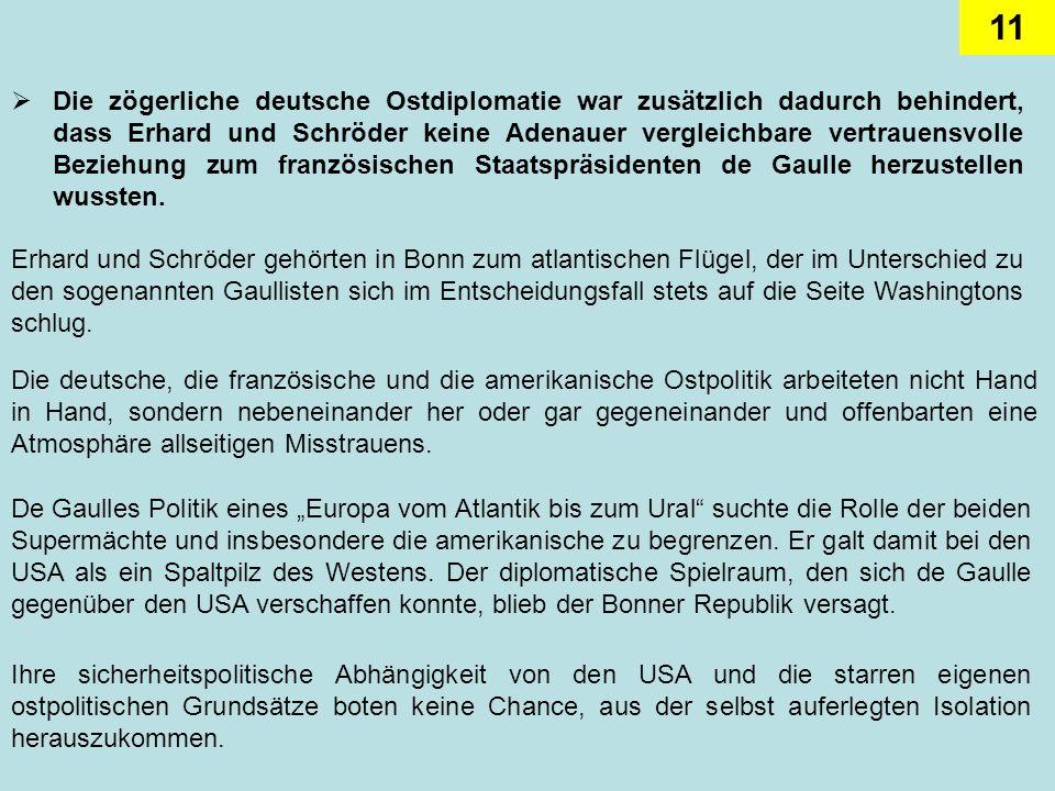 11 Die zögerliche deutsche Ostdiplomatie war zusätzlich dadurch behindert, dass Erhard und Schröder keine Adenauer vergleichbare vertrauensvolle Bezie