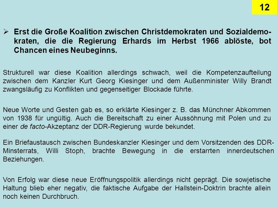 12 Erst die Große Koalition zwischen Christdemokraten und Sozialdemo- kraten, die die Regierung Erhards im Herbst 1966 ablöste, bot Chancen eines Neub