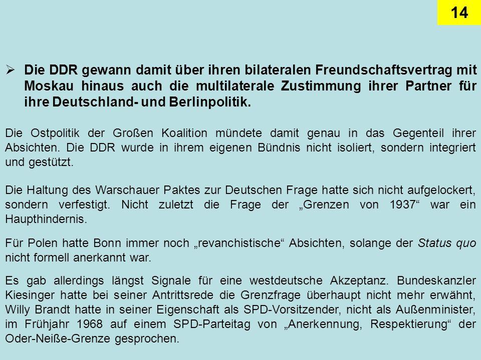 14 Die DDR gewann damit über ihren bilateralen Freundschaftsvertrag mit Moskau hinaus auch die multilaterale Zustimmung ihrer Partner für ihre Deutsch