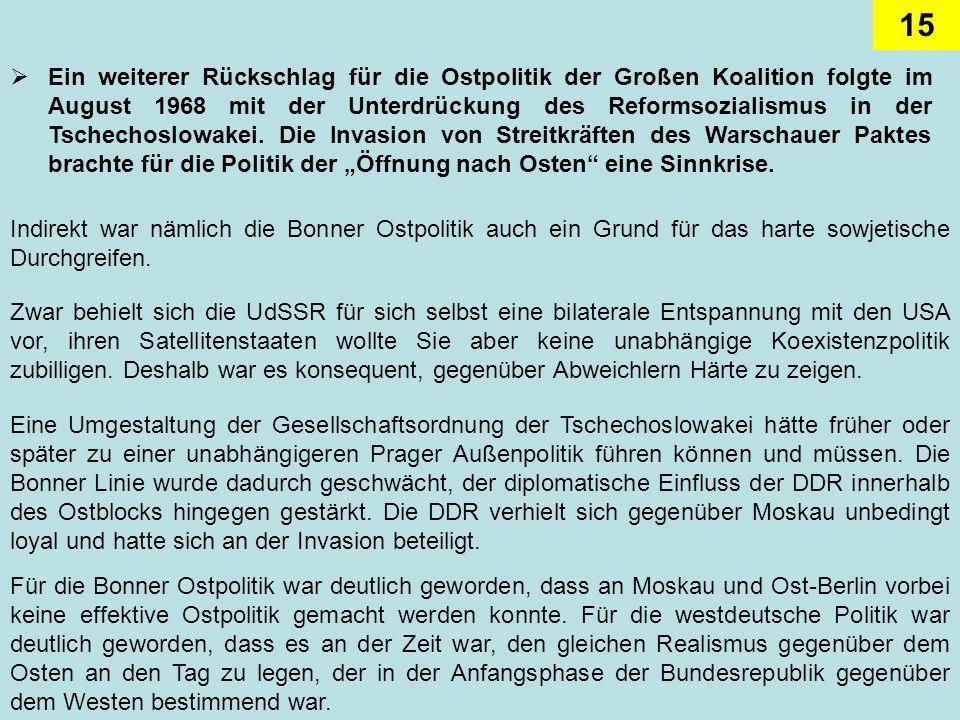 15 Ein weiterer Rückschlag für die Ostpolitik der Großen Koalition folgte im August 1968 mit der Unterdrückung des Reformsozialismus in der Tschechosl