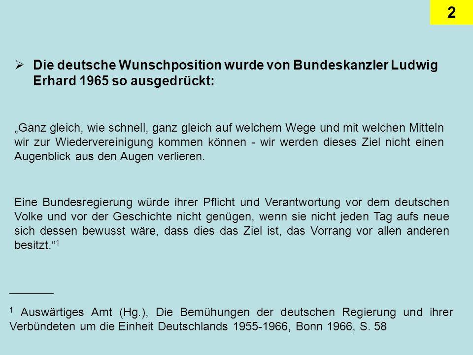 3 Aus der Sicht des deutschen Botschafters in Washington, Wilhelm Grewe, war die Einheitsforderung hingegen ein überaus kompliziertes westdeutsches Ziel, das die Verbündeten wenig ernst nahmen (1965): Die Fortsetzung des Kalten Krieges (falls wir sie erzwingen könnten, was kaum der Fall sein dürfte) hülfe uns wenig.