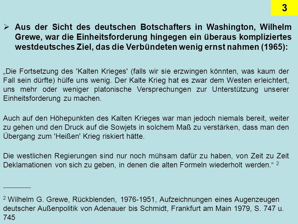 3 Aus der Sicht des deutschen Botschafters in Washington, Wilhelm Grewe, war die Einheitsforderung hingegen ein überaus kompliziertes westdeutsches Zi