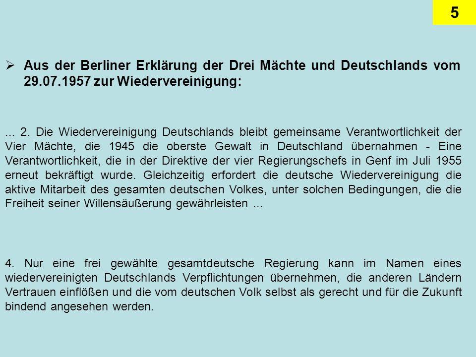 5 Aus der Berliner Erklärung der Drei Mächte und Deutschlands vom 29.07.1957 zur Wiedervereinigung:... 2. Die Wiedervereinigung Deutschlands bleibt ge