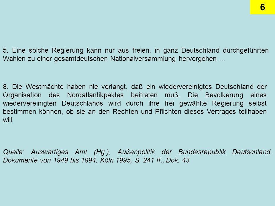 6 8. Die Westmächte haben nie verlangt, daß ein wiedervereinigtes Deutschland der Organisation des Nordatlantikpaktes beitreten muß. Die Bevölkerung e