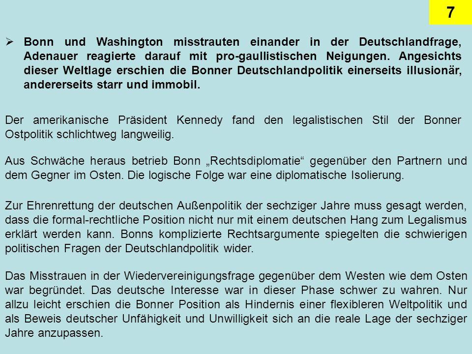7 Bonn und Washington misstrauten einander in der Deutschlandfrage, Adenauer reagierte darauf mit pro-gaullistischen Neigungen. Angesichts dieser Welt