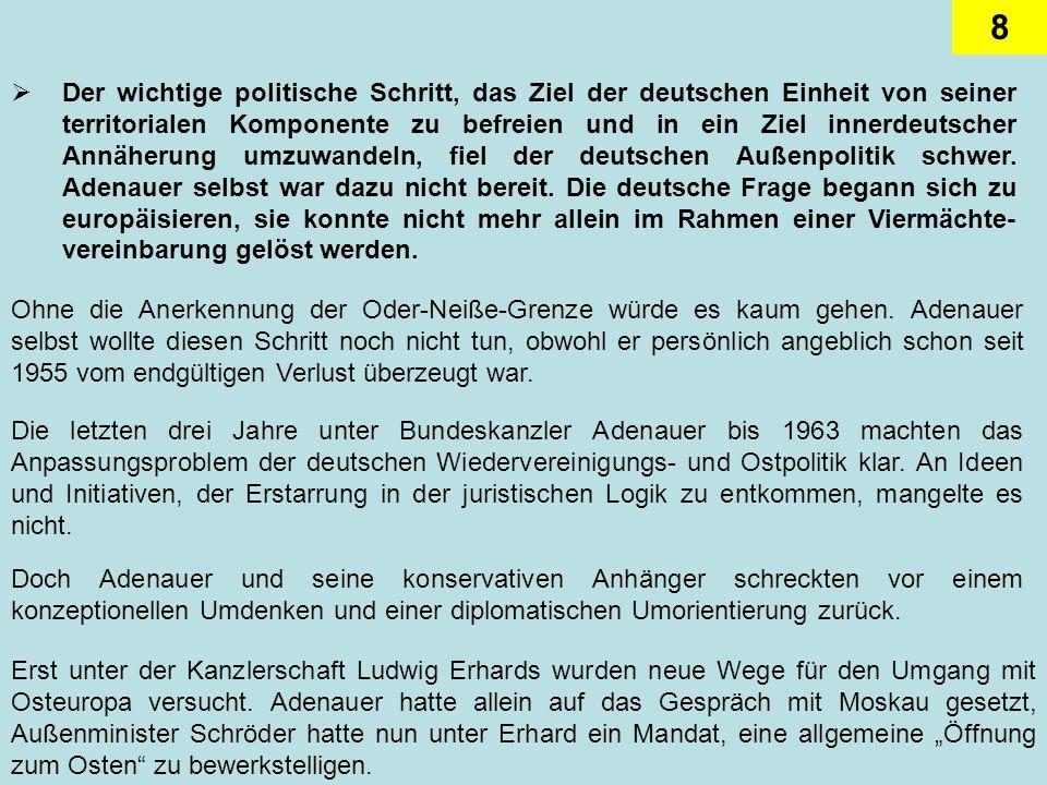 8 Der wichtige politische Schritt, das Ziel der deutschen Einheit von seiner territorialen Komponente zu befreien und in ein Ziel innerdeutscher Annäh