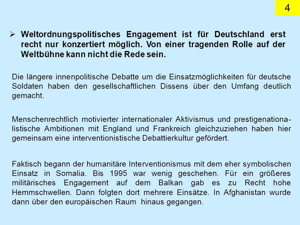 4 Weltordnungspolitisches Engagement ist für Deutschland erst recht nur konzertiert möglich.