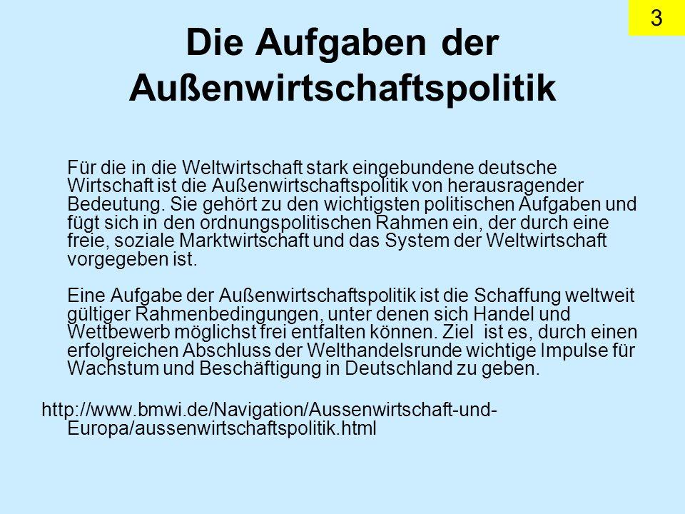 3 Die Aufgaben der Außenwirtschaftspolitik Für die in die Weltwirtschaft stark eingebundene deutsche Wirtschaft ist die Außenwirtschaftspolitik von herausragender Bedeutung.