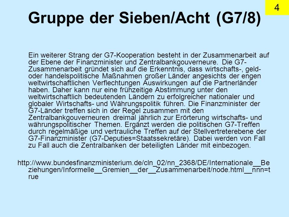 4 Gruppe der Sieben/Acht (G7/8) Ein weiterer Strang der G7-Kooperation besteht in der Zusammenarbeit auf der Ebene der Finanzminister und Zentralbankgouverneure.