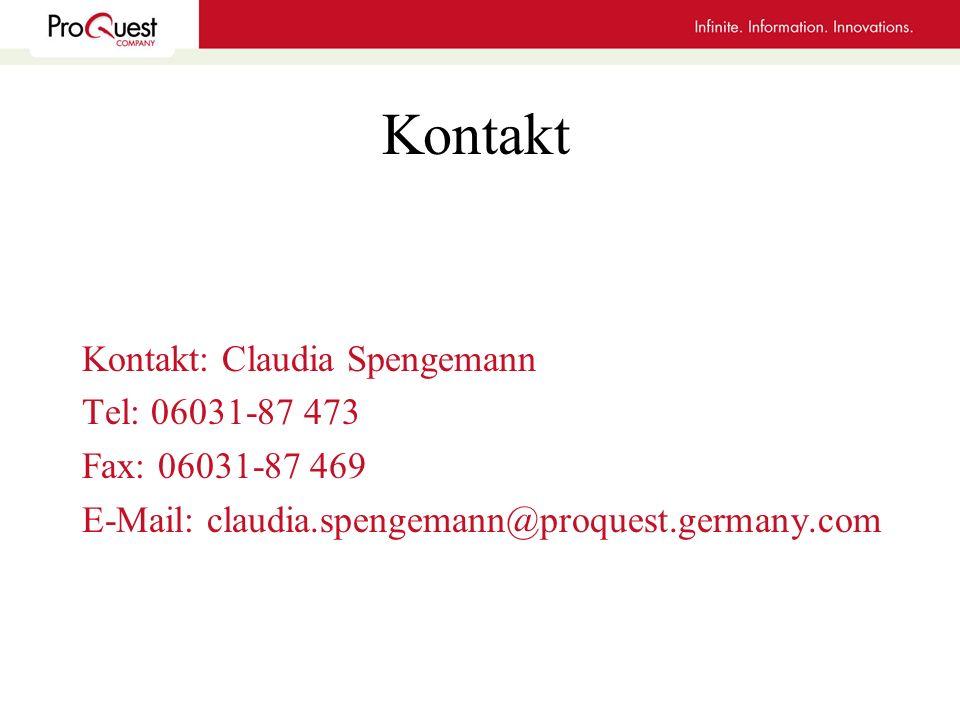 Kontakt Kontakt: Claudia Spengemann Tel: 06031-87 473 Fax: 06031-87 469 E-Mail: claudia.spengemann@proquest.germany.com