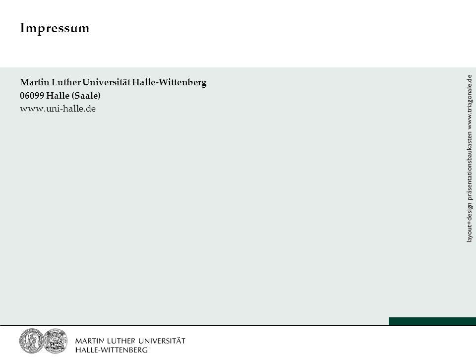 Impressum Martin Luther Universität Halle-Wittenberg 06099 Halle (Saale) www.uni-halle.de