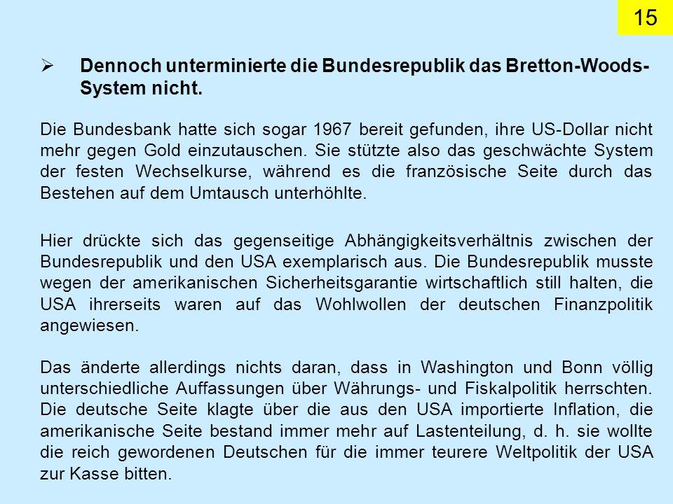 15 Dennoch unterminierte die Bundesrepublik das Bretton-Woods- System nicht.