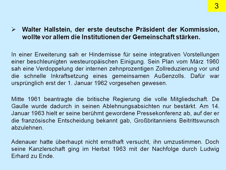 3 Walter Hallstein, der erste deutsche Präsident der Kommission, wollte vor allem die Institutionen der Gemeinschaft stärken.