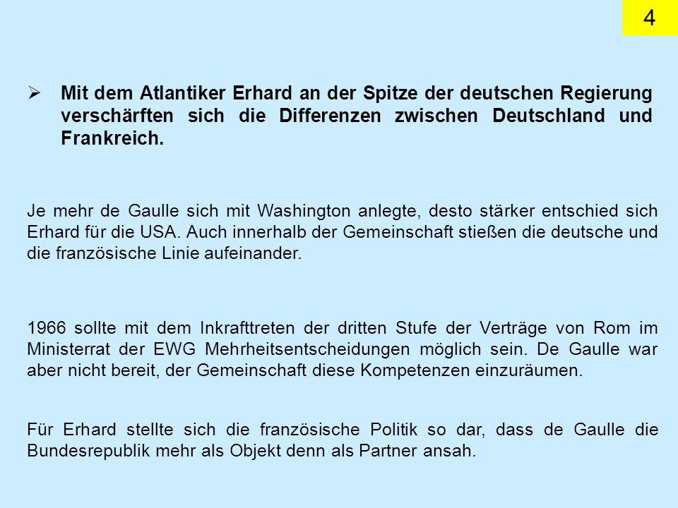 4 Mit dem Atlantiker Erhard an der Spitze der deutschen Regierung verschärften sich die Differenzen zwischen Deutschland und Frankreich.