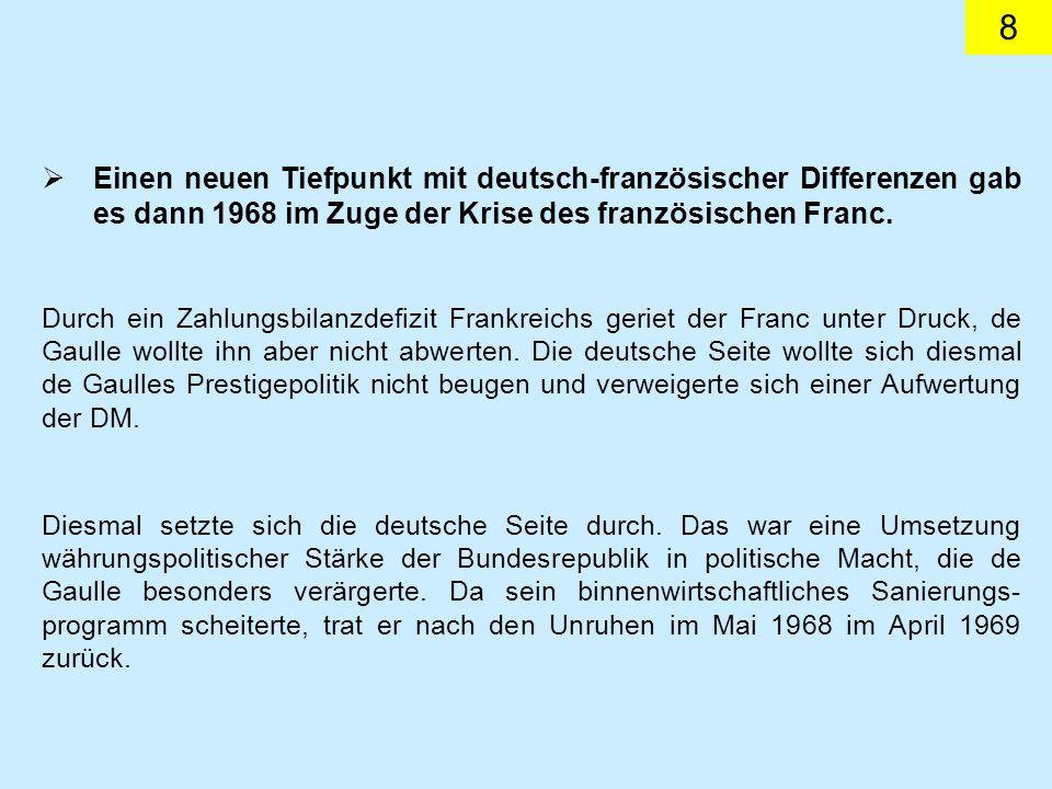 8 Einen neuen Tiefpunkt mit deutsch-französischer Differenzen gab es dann 1968 im Zuge der Krise des französischen Franc.