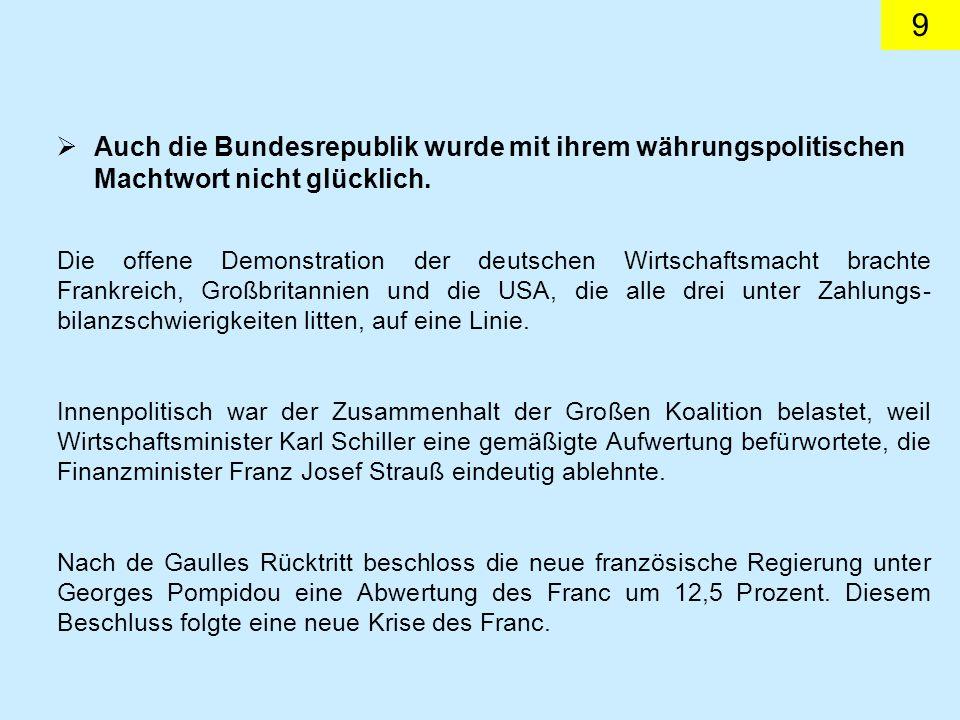 9 Auch die Bundesrepublik wurde mit ihrem währungspolitischen Machtwort nicht glücklich.