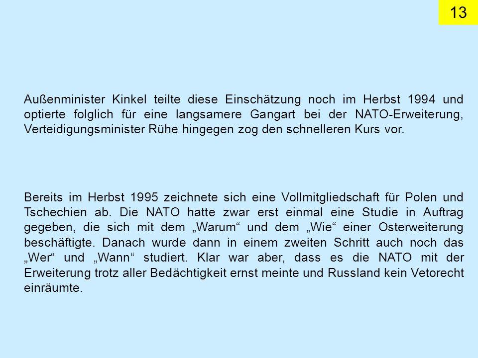 13 Bereits im Herbst 1995 zeichnete sich eine Vollmitgliedschaft für Polen und Tschechien ab. Die NATO hatte zwar erst einmal eine Studie in Auftrag g
