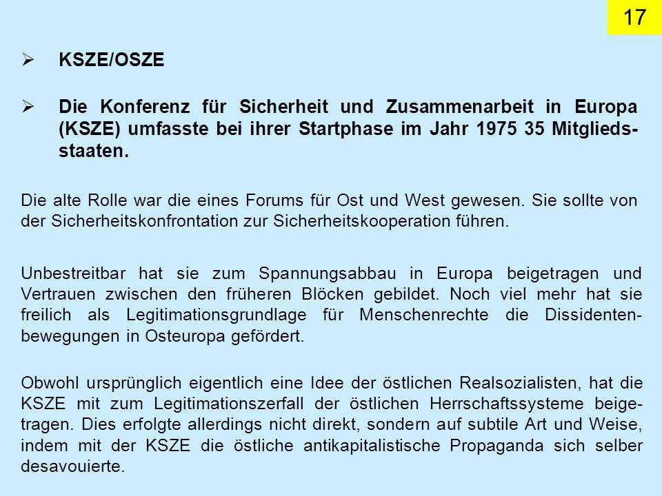 17 KSZE/OSZE Die alte Rolle war die eines Forums für Ost und West gewesen. Sie sollte von der Sicherheitskonfrontation zur Sicherheitskooperation führ